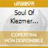THE SOUL OF KLEZMER - REVE ET PASSION