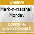 MARK-N-MARSHALL: MONDAY