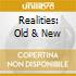 REALITIES: OLD & NEW