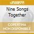 NINE SONGS TOGETHER