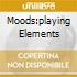 MOODS:PLAYING ELEMENTS