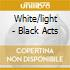 White/light - Black Acts