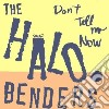 Halo Benders - Donæt Tell Me Now