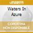 WATERS IN AZURE