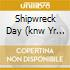 SHIPWRECK DAY (KNW YR OWN COMPILATION)