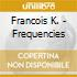 Francois K. - Frequencies