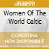 WOMEN OF THE WORLD CELTIC
