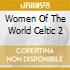 WOMEN OF THE WORLD CELTIC 2