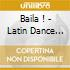 BAILA ! - LATIN DANCE PARTY