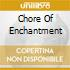 CHORE OF ENCHANTMENT