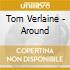 Tom Verlaine - Around
