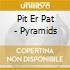 Pit Er Pat - Pyramids