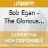 Bob Egan - The Glorious Decline