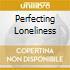 PERFECTING LONELINESS