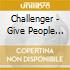 Challenger - Give People What They...