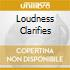 LOUDNESS CLARIFIES