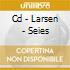 CD - LARSEN - SEIES