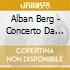 Alban Berg - Concerto Da Camera, Sonata Per Pianoforte Op.1