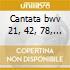 Cantata bwv 21, 42, 78, 198, 56, 82, 158