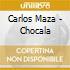 Carlos Maza - Chocala