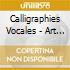 Calligraphies vocales - l'art du chant p