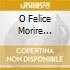 O Felice Morire - Firenze, 1600: Arie &madrigali