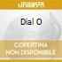 DIAL O