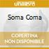 SOMA COMA