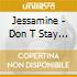 Jessamine - Don T Stay Too Long