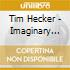 Tim Hecker - Imaginary Country