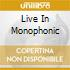 LIVE IN MONOPHONIC