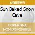 SUN BAKED SNOW CAVE