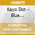 Kayo Dot - Blue Lambency Downward