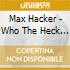 Max Hacker - Who The Heck Is Max Hacker?