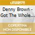 Denny Brown - Got The Whole Night