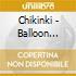 CD - CHIKINKI - Balloon Factory