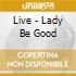 LIVE - LADY BE GOOD