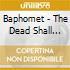Baphomet - The Dead Shall Inherit