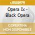 Opera Ix - Black Opera