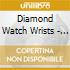 Diamond Watch Wrists - Ice Capped At Both Ends