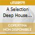 A SELECTION DEEP HOUSE (MIXED F.VALENTINE)