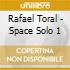 CD - TORAL, RAFAEL - SPACE SOLO 1