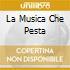 LA MUSICA CHE PESTA
