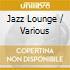 Various - Jazz Lounge