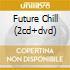 FUTURE CHILL (2CD+DVD)