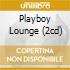 PLAYBOY LOUNGE (2CD)