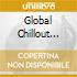 GLOBAL CHILLOUT (CDBOX)