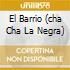 EL BARRIO (CHA CHA LA NEGRA)