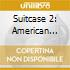 SUITCASE 2: AMERICAN SUPERDREAM WOW