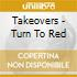 Takeovers - Turn To Red